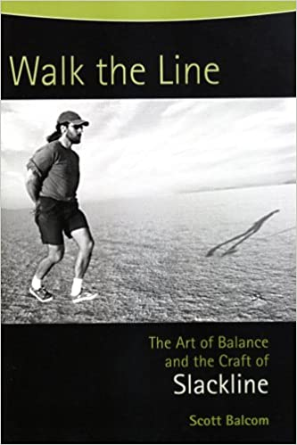 Book Walk the Line: The Art of Balance and the Craft of SLACKLINE