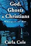 God, Ghosts and Christians, Carla Cole, 1496900952