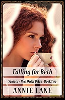 Mail Order Bride - Falling for Beth: Sweet Clean Western Cowboy Romance (Seasons Book 2) by [Lane, Annie]