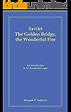 Savitri – The Golden Bridge, the Wonderful Fire: An introduction to Sri Aurobindo's epic (English Edition)