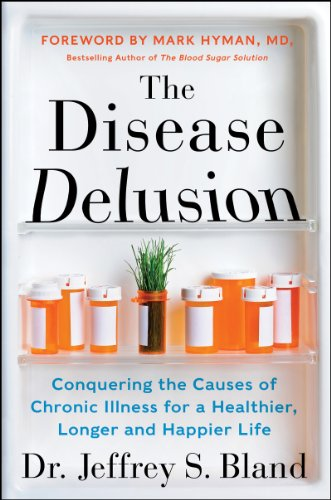 The Disease Delusion: Conquering the Causes of Chronic Illness for a Healthier, Longer, and Happier Life by [Bland, Jeffrey]