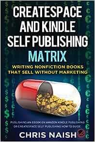 CreateSpace and Kindle Self Publishing Matrix - Writing