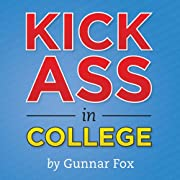 Kick Ass in College: A Guerrilla Guide to…