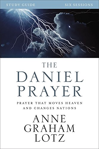 The Daniel Prayer Study Guide: Prayer That Moves Heaven and Changes Nations