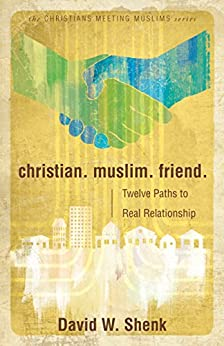 Christian. Muslim. Friend. (Christians Meeting Muslims) by [Shenk, David W.]