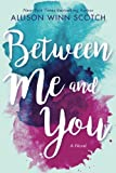 Between Me and You: A Novel by  Allison Winn Scotch in stock, buy online here