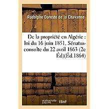de la Propriete En Algerie: Loi Du 16 Juin 1851, Senatus-Consulte Du 22 Avril 1863