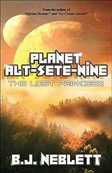 Planet Alt-Sete-Nine: The Lost Princess by [Neblett, B.J.]