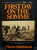 The First Day on the Somme, 1 July 1916, Martin Middlebrook, 039305442X