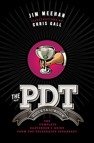 The PDT Cocktail Book: The Complete Bartender's Guide from the Celebrated Speakeasy by Jim Meehan, Chris Gall