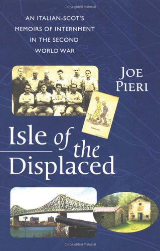 Isle of the Displaced: Italian-Scot's Memoirs of Internment During the Second World War