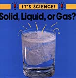 Solid, Liquid, or Gas?, Sally Hewitt, 0516263935