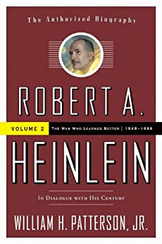 Robert A. Heinlein: In Dialogue with His Century: 1948-1988 The Man Who Learned Better by [Patterson Jr., William H.]
