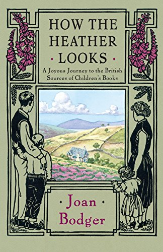 How the Heather Looks: A Joyous Journey to the British Sources of Children's Books by Emblem Editions