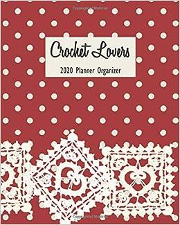 Crochet Lovers 2020 Planner Organizer: Monthly Weekly Agenda ...