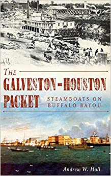 The Galveston-Houston Packet: Steamboats on Buffalo Bayou