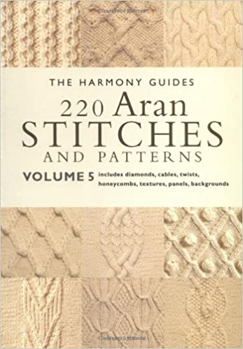 220 Aran Stitches And Patterns Volume 5 The Harmony Guides The