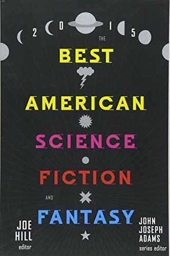 The Best American Science Fiction and Fantasy 2015 (The Best American Series ®)