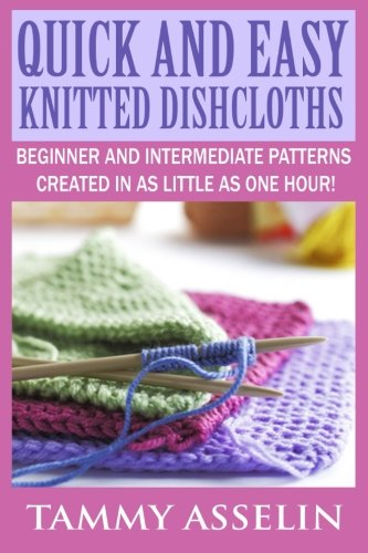 Quick and Easy Knitted Dishcloths: Beginner to Intermediate Patterns Created in as Little as One (Crochet Knitting Patterns)
