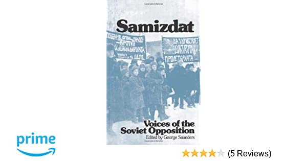 Samizdat Voices Of The Soviet Opposition George Saunders 9780873489140 Amazon Books