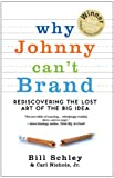 Why Johnny Can't Brand, Bill Schley and Jr. Nichols, 0982694172