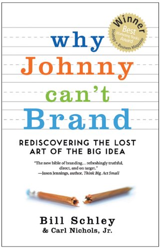 Why Johnny Can't Brand: Rediscovering the Lost Art of the Big - Brand Idee