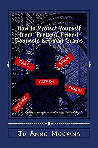 How to Protect Yourself from 'Pretend' Friend Requests & Email Scams by [Meekins, Jo Anne]