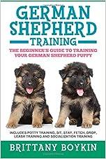 German Shepherd Training: The Beginner's Guide to Training Your German Shepherd Puppy