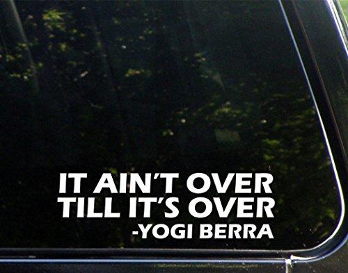 - It Ain't Over Till It's Over - Yogi Berra - 9