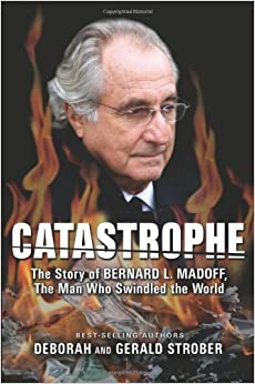Catastrophe The Story Of Bernard L Madoff The Man Who border=