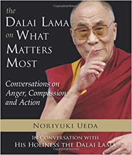 Image result for The Dalai Lama on What Matters Most: Conversations on Anger, Compassion, and Action