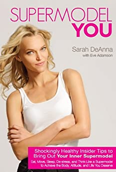 Supermodel YOU: Shockingly Healthy Insider Tips to Bring Out Your Inner Supermodel by [DeAnna, Sarah]