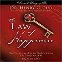Law of Happiness: How Spiritual Wisdom and Modern Science Can Change Your Life Audiobook by Dr. Henry Cloud Narrated by Dr. Henry Cloud