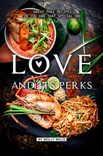 Love and its Perks: Great Thai Recipes for you and that Special One by Molly Mills