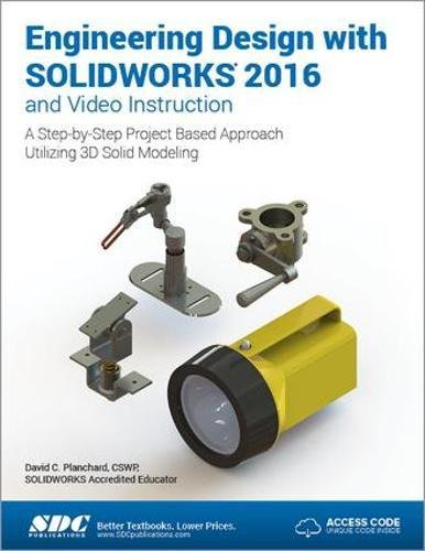 Engineering Design with SOLIDWORKS 2016 and Video Instruction by SDC Publications