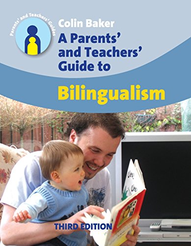 A Parents' and Teachers' Guide to Bilingualism (3rd Ed.): Third Edition (Parents' and Teachers' Guides)