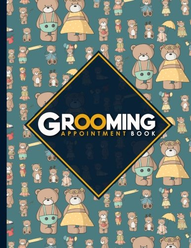 Grooming Appointment Book: 2 Columns Appointment Desk Book, Appointment Scheduler, Daily Appointment Scheduler, Cute Teddy Bear Cover (Volume 63) pdf epub