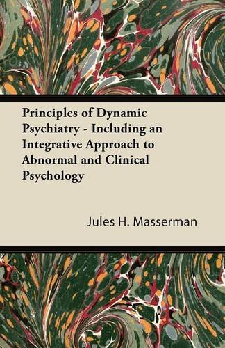 Principles of Dynamic Psychiatry - Including an Integrative Approach to Abnormal and Clinical Psychology