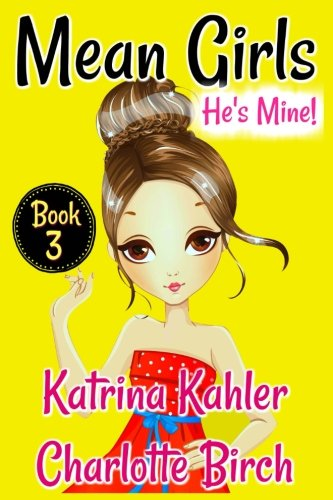 Download Mean Girls - Book 3: He's Mine: Books for Girls aged 9-12 PDF