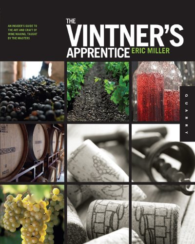 The Vintner's Apprentice: An Insider's Guide to the Art and Craft of Wine Making, Taught by the Masters pdf epub