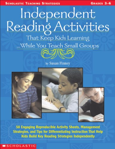 Independent Reading Activities That Keep Kids Learning. . . While You Teach Small Groups: 50 Engaging Reproducible Activity Sheets, Management ... (Scholastic Teaching Strategies)