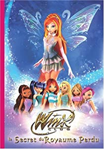 Winx Club - Roman du film : Le secret du Royaume Perdu par Marvaud