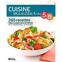 Cuisine minceur en 5 ingrédients, 15 minutes: 265 recettes sans se priver