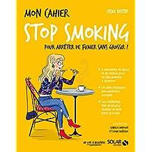 Mon cahier Stop smoking: Pour arrêter de fumer sans grossir !