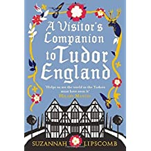 A Visitor's Companion to Tudor England by Suzannah Lipscomb (2012-03-15)