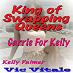 King of Swapping Queens: Carrie for Kelly | Vic Vitale