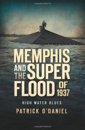 Memphis and the Superflood of 1937:: High Water Blues (Disaster)