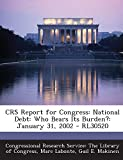 img - for CRS Report for Congress: National Debt: Who Bears Its Burden?: January 31, 2002 - RL30520 book / textbook / text book