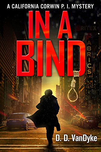 In A Bind: A Private Investigator Crime and Suspense Mystery Thriller (California Corwin P. I. Mystery Series Book 2) by [VanDyke, D. D.]