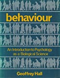 Behavior : An Introduction to Psychology As a Biological Science, Hall, Geoffrey, 0123195802